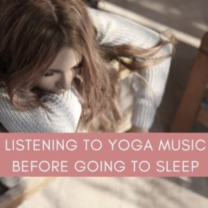 Listening to Yoga Music before Going to Sleep